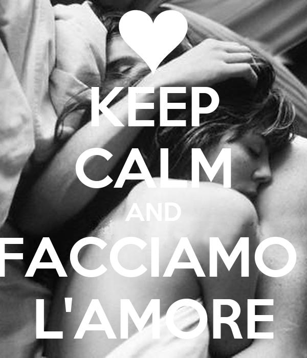KEEP CALM AND FACCIAMO  L'AMORE