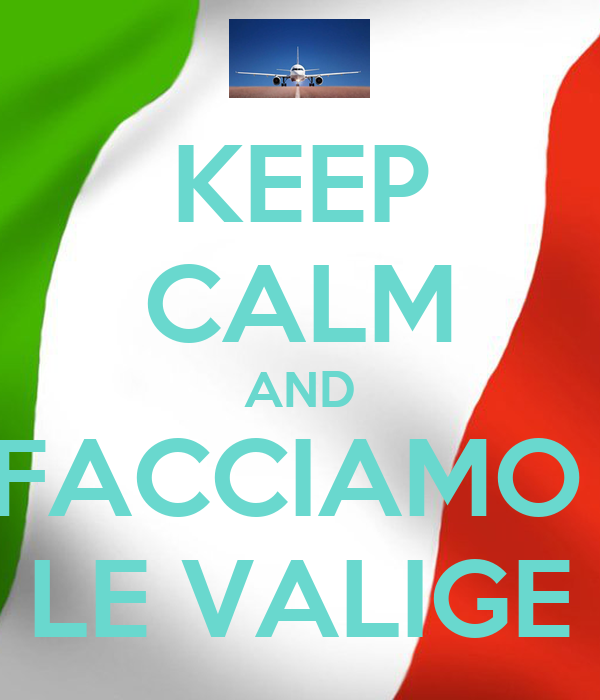 KEEP CALM AND FACCIAMO  LE VALIGE