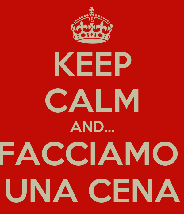 KEEP CALM AND... FACCIAMO  UNA CENA