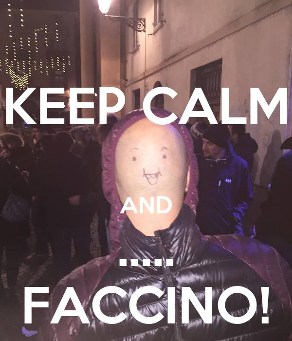KEEP CALM  AND ..... FACCINO!