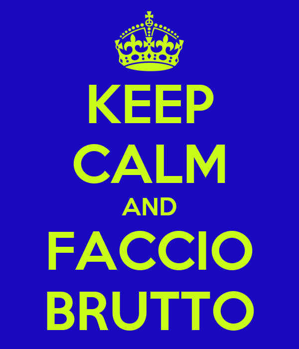 KEEP CALM AND FACCIO BRUTTO