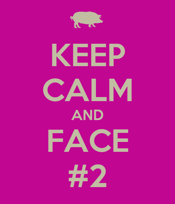 KEEP CALM AND FACE #2