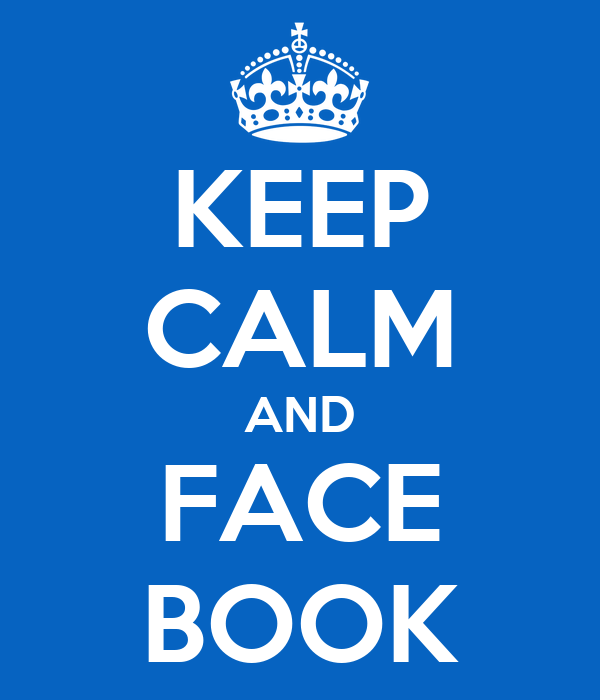 KEEP CALM AND FACE BOOK