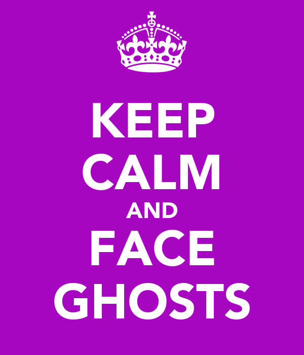 KEEP CALM AND FACE GHOSTS