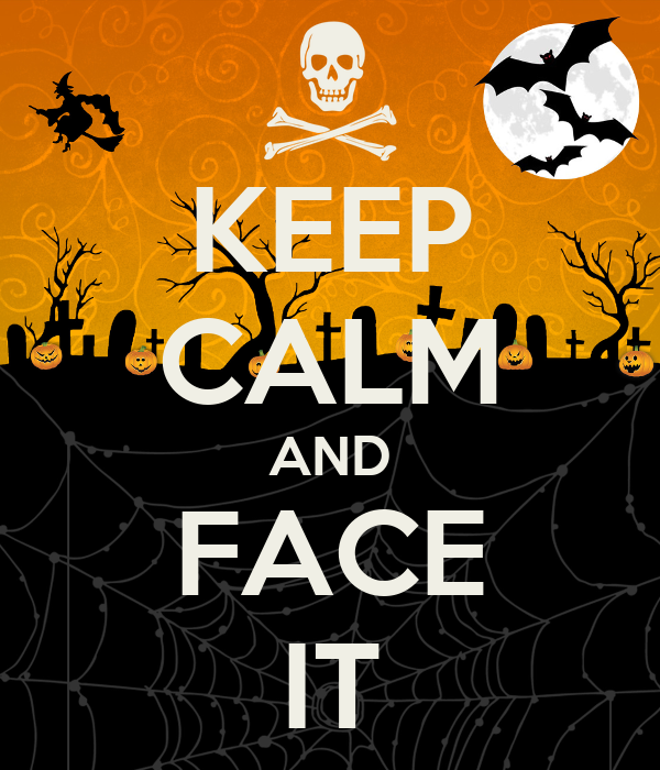 KEEP CALM AND FACE IT