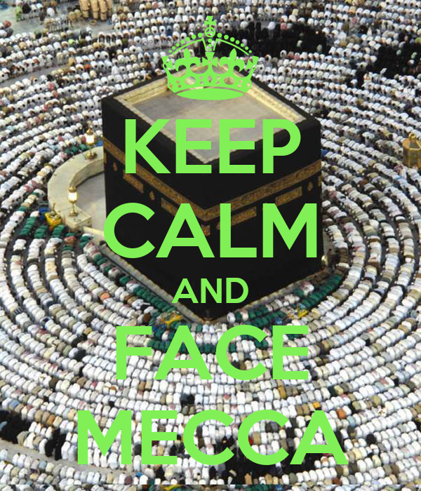 KEEP CALM AND FACE MECCA