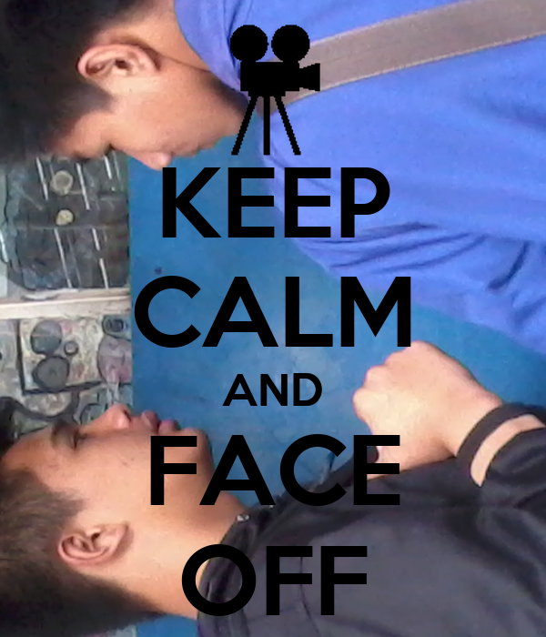 KEEP CALM AND FACE OFF