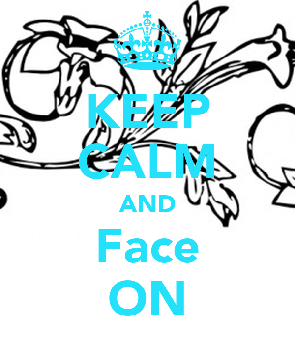 KEEP CALM AND Face ON