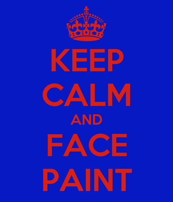 KEEP CALM AND FACE PAINT