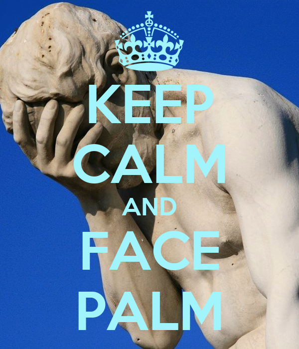 KEEP CALM AND FACE PALM