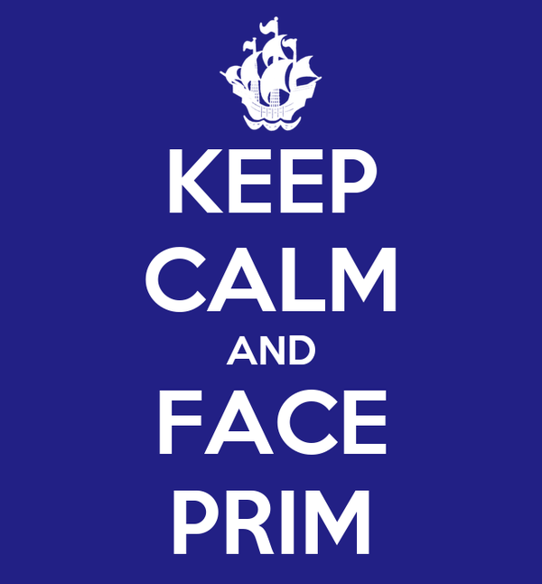 KEEP CALM AND FACE PRIM