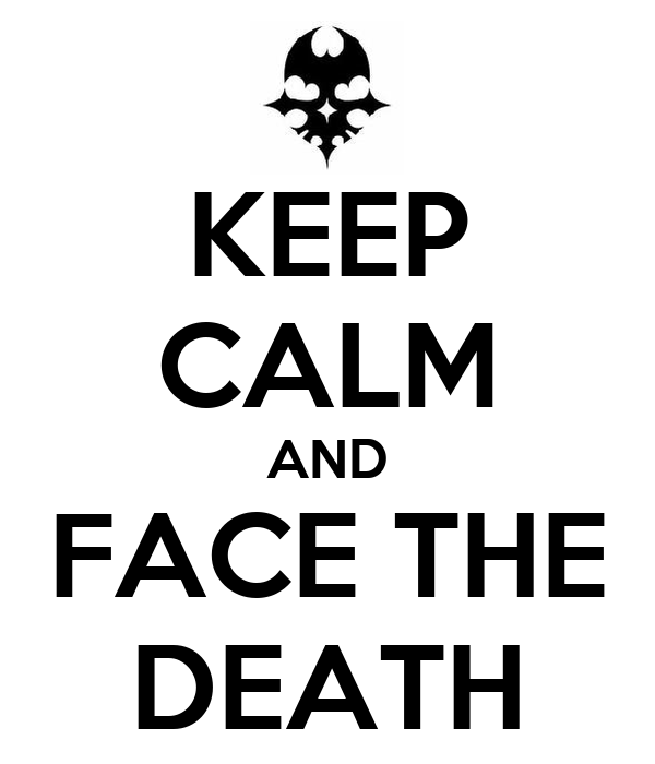 KEEP CALM AND FACE THE DEATH