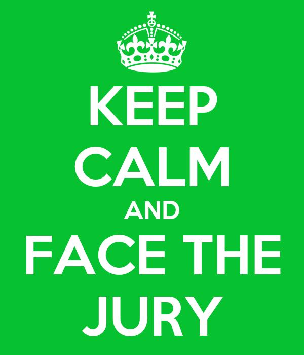 KEEP CALM AND FACE THE JURY