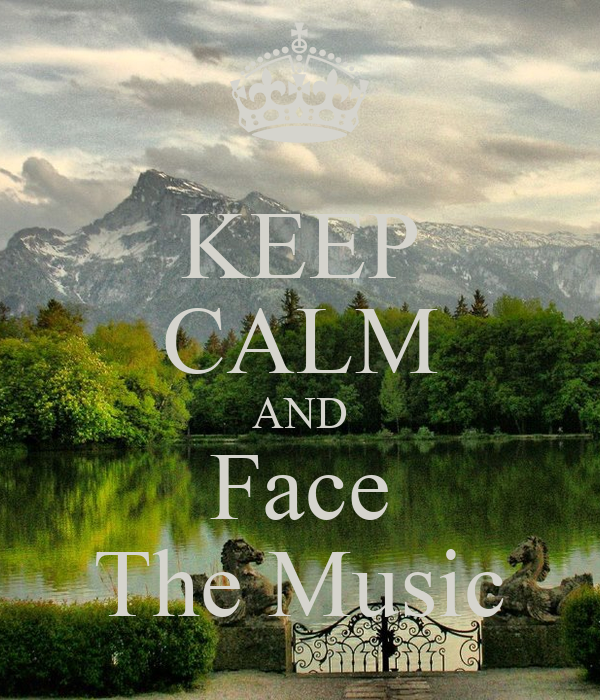 KEEP CALM AND Face The Music