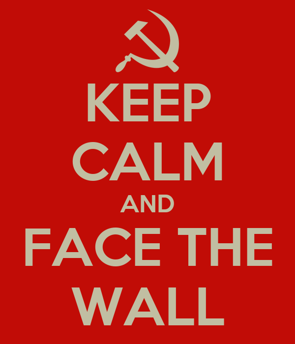 KEEP CALM AND FACE THE WALL