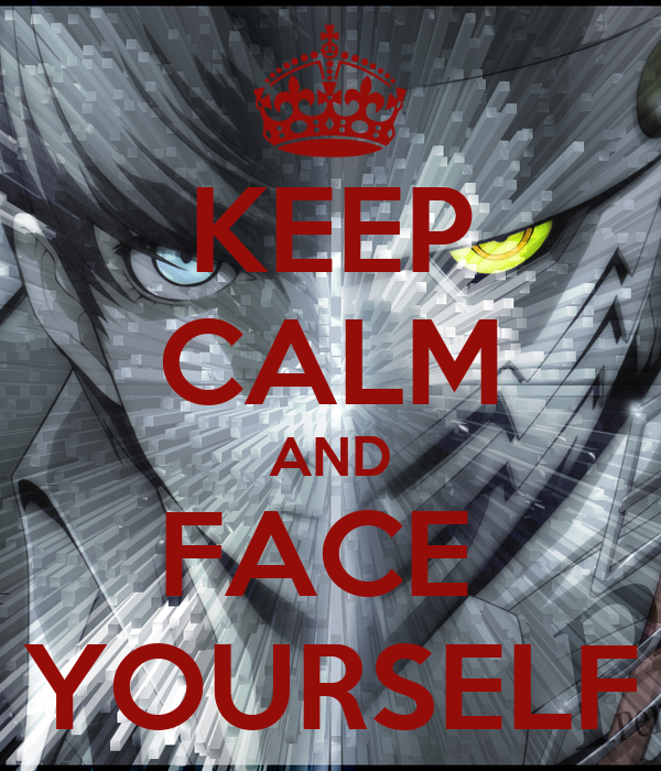 KEEP CALM AND FACE  YOURSELF