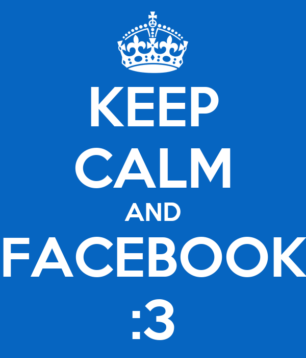 KEEP CALM AND FACEBOOK :3