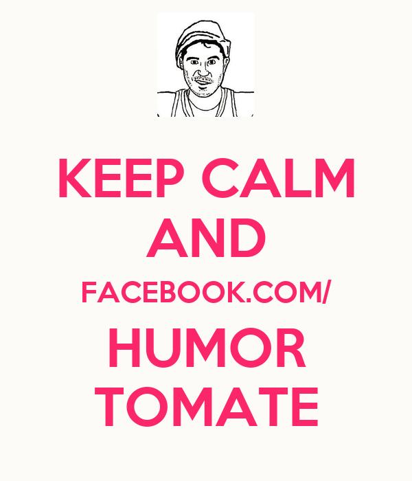 KEEP CALM AND FACEBOOK.COM/ HUMOR TOMATE