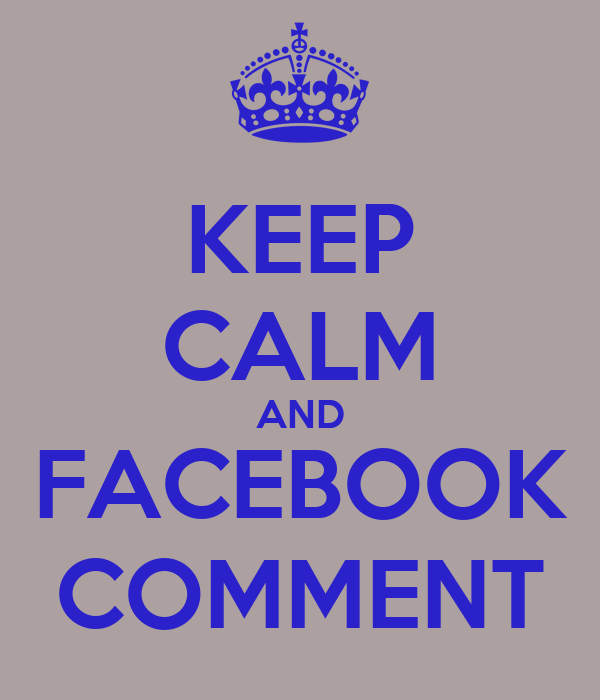 KEEP CALM AND FACEBOOK COMMENT