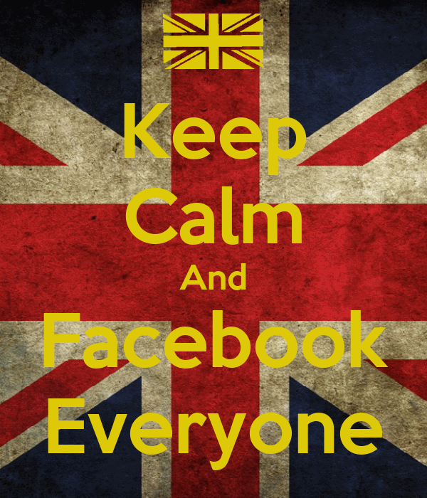 Keep Calm And Facebook Everyone