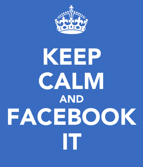 KEEP CALM AND FACEBOOK IT