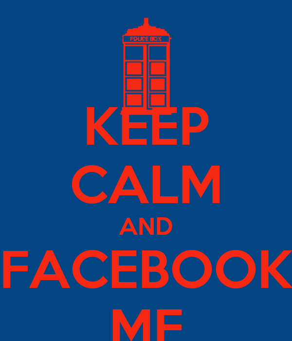 KEEP CALM AND FACEBOOK ME