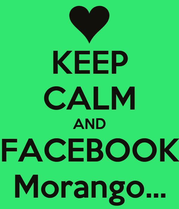 KEEP CALM AND FACEBOOK Morango...