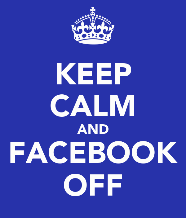 KEEP CALM AND FACEBOOK OFF