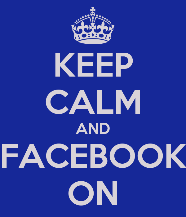KEEP CALM AND FACEBOOK ON