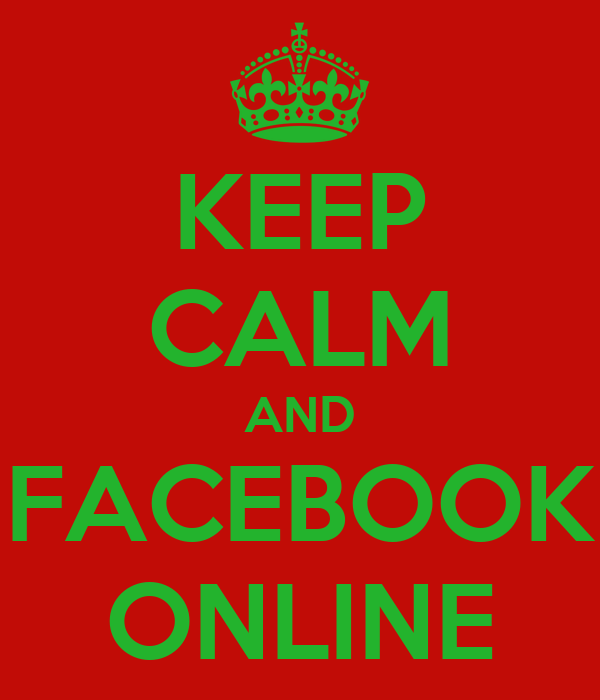 KEEP CALM AND FACEBOOK ONLINE