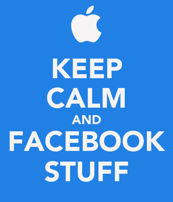KEEP CALM AND FACEBOOK STUFF
