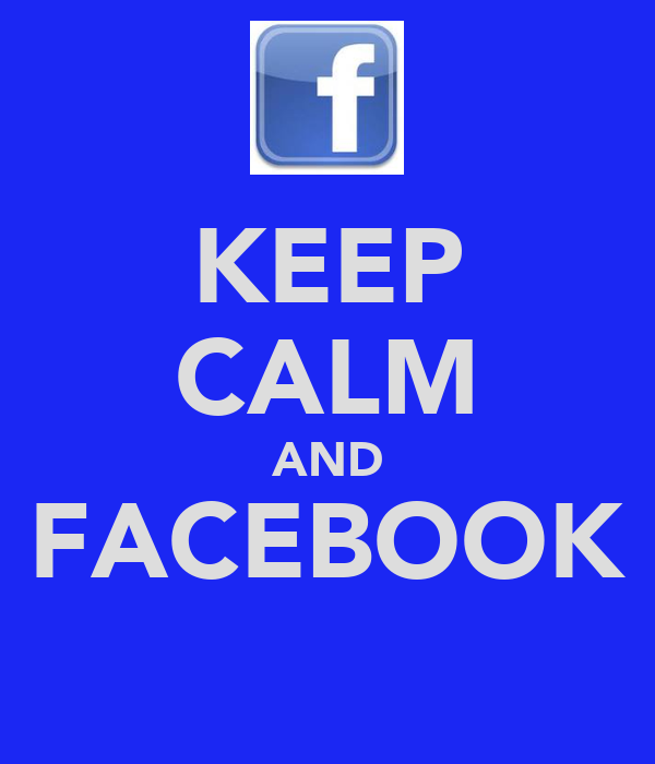 KEEP CALM AND FACEBOOK