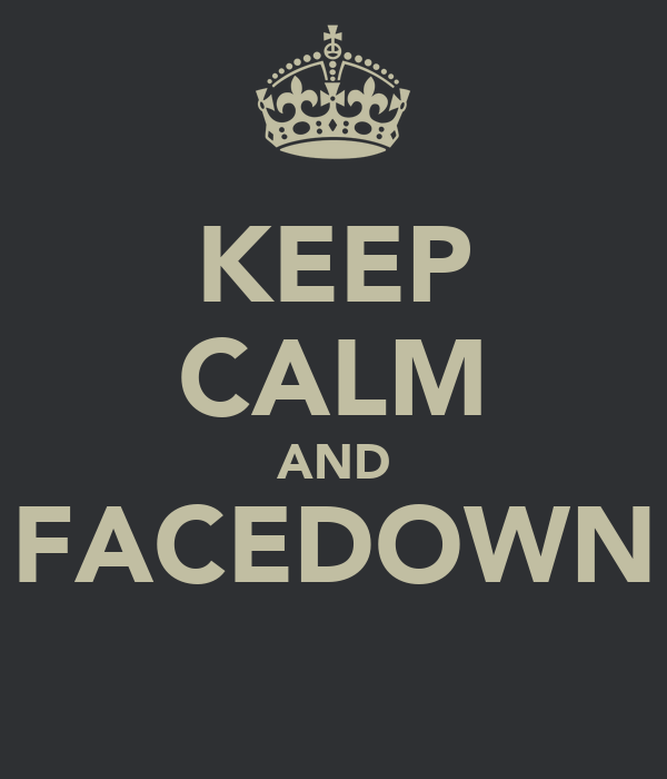 KEEP CALM AND FACEDOWN