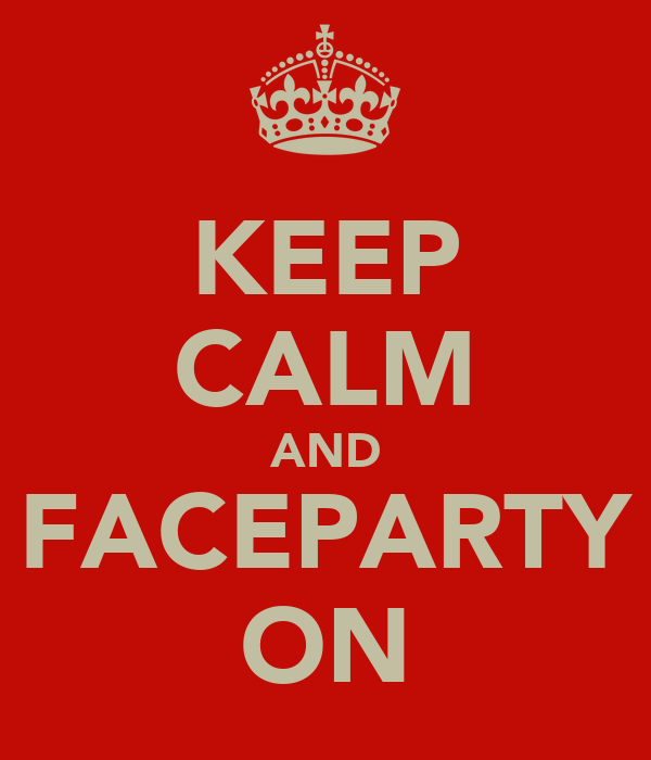KEEP CALM AND FACEPARTY ON