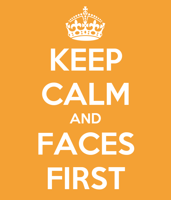 KEEP CALM AND FACES FIRST