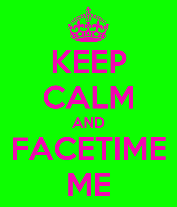 KEEP CALM AND FACETIME ME
