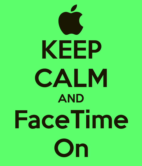 KEEP CALM AND FaceTime On