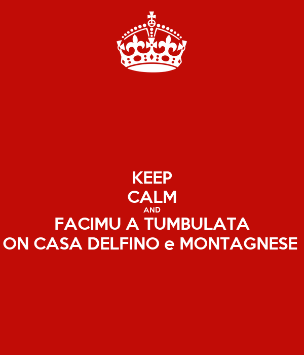 KEEP CALM AND FACIMU A TUMBULATA ON CASA DELFINO e MONTAGNESE