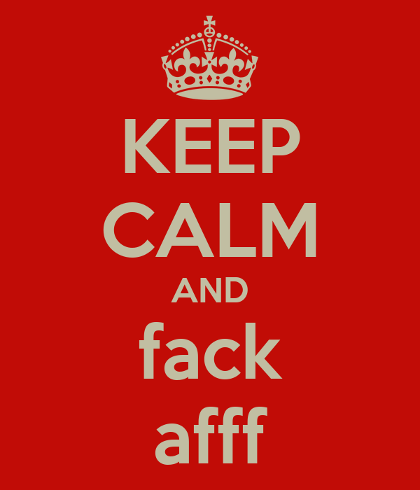 KEEP CALM AND fack afff