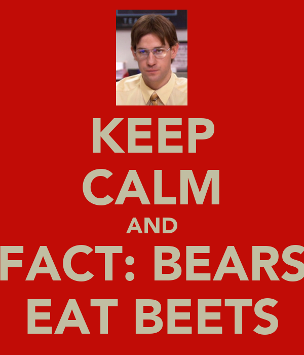 KEEP CALM AND FACT: BEARS EAT BEETS