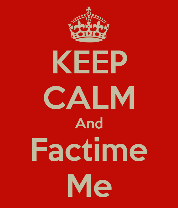 KEEP CALM And Factime Me