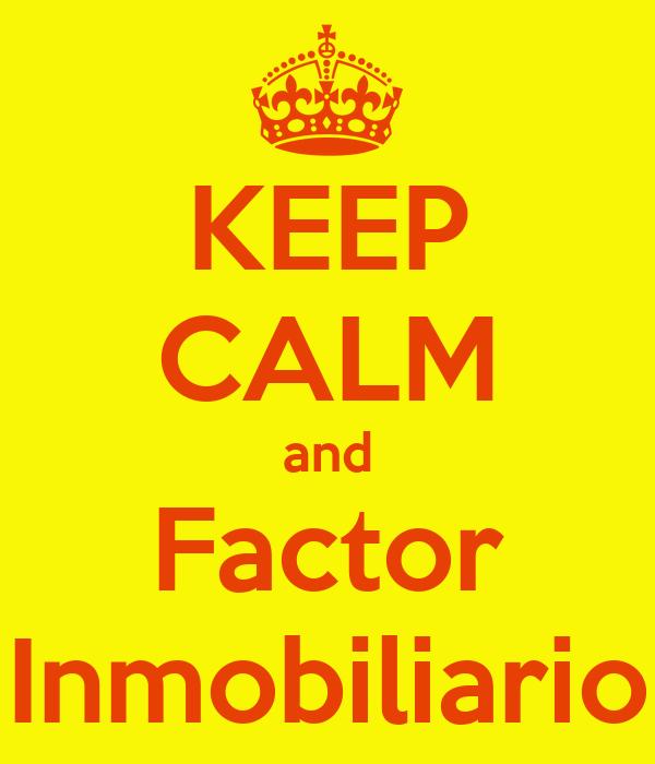 KEEP CALM and Factor Inmobiliario