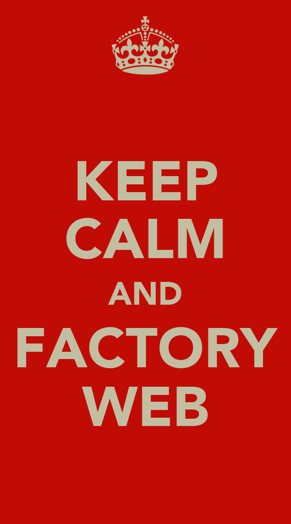 KEEP CALM AND FACTORY WEB
