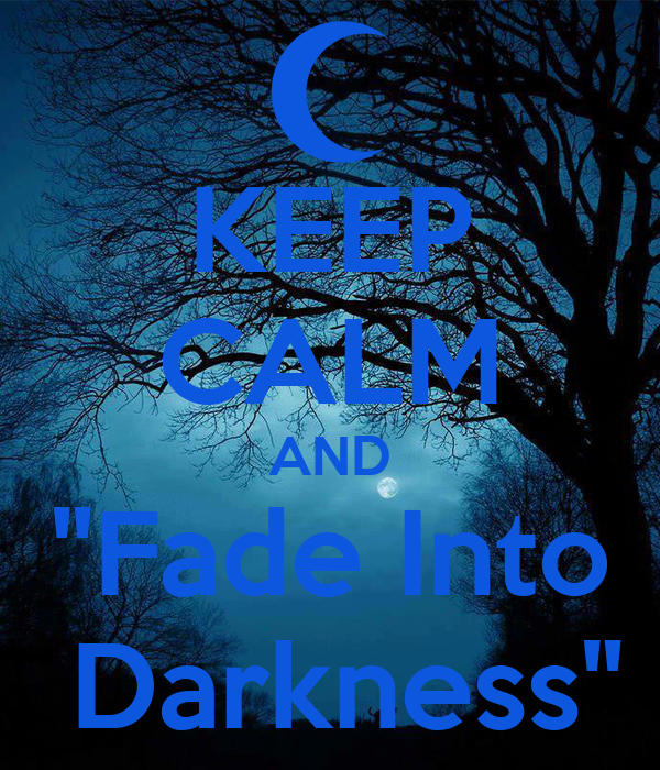 """KEEP CALM AND """"Fade Into  Darkness"""""""