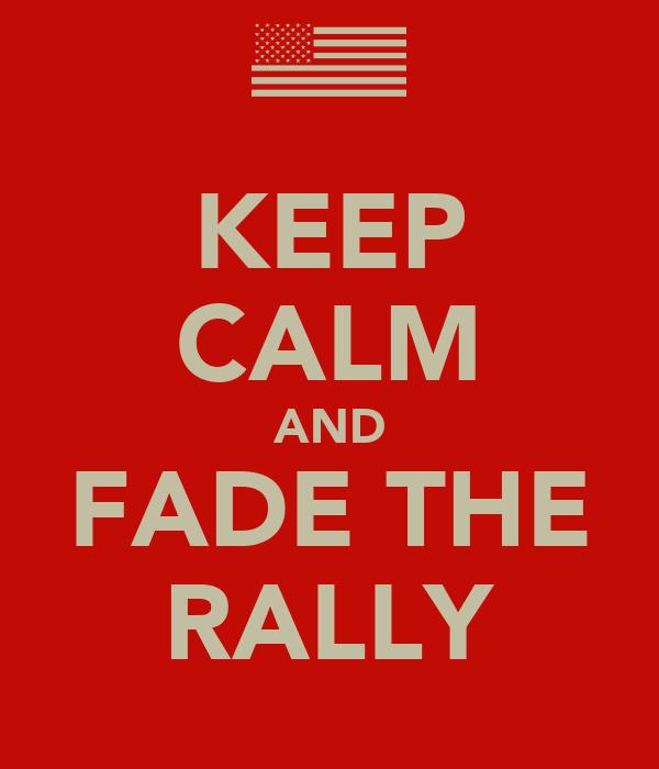 KEEP CALM AND FADE THE RALLY