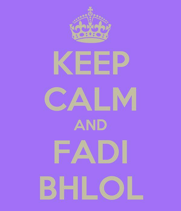 KEEP CALM AND FADI BHLOL