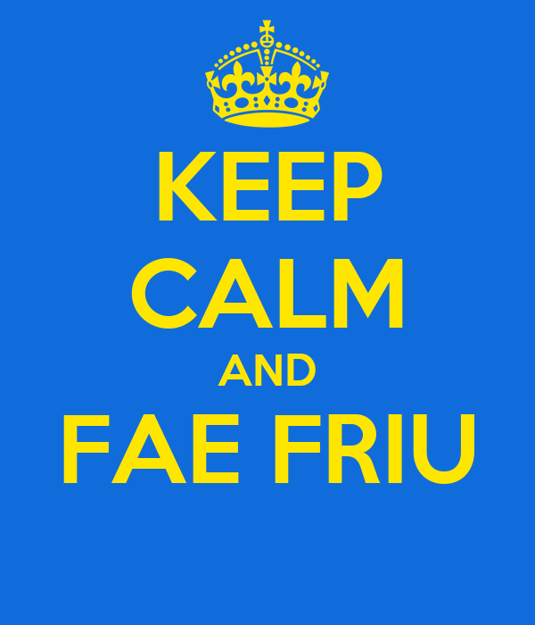 KEEP CALM AND FAE FRIU