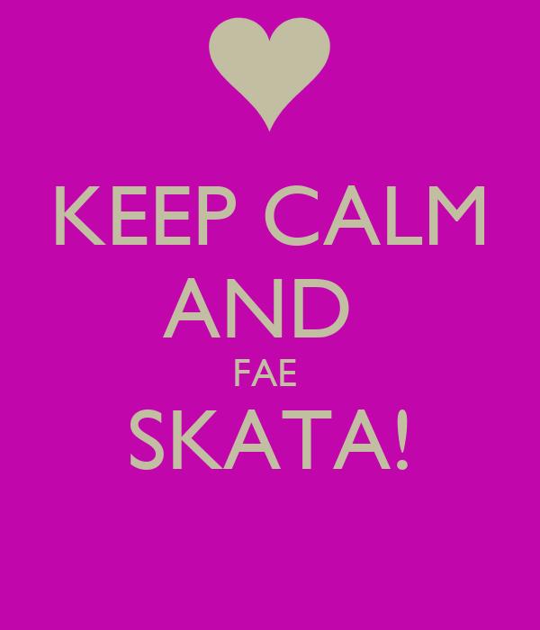 KEEP CALM AND  FAE  SKATA!