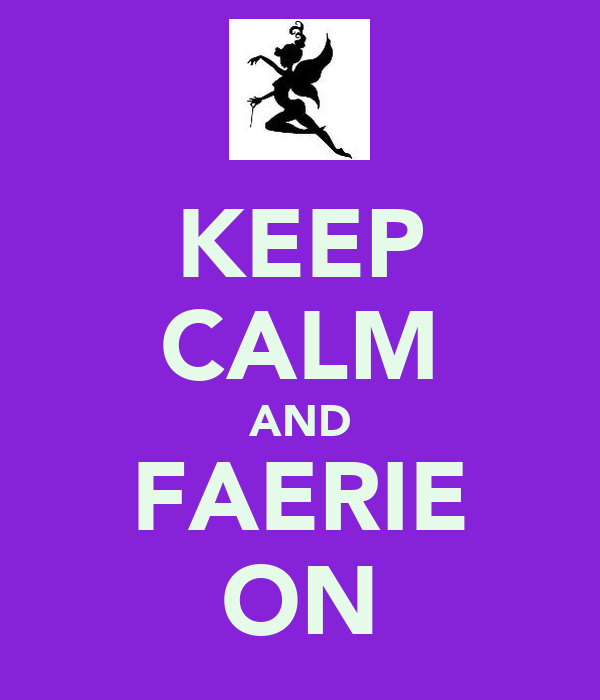 KEEP CALM AND FAERIE ON