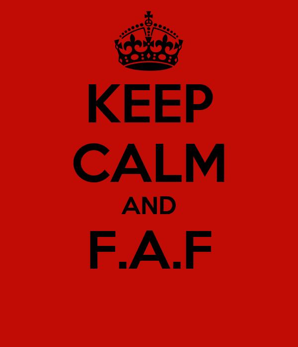 KEEP CALM AND F.A.F